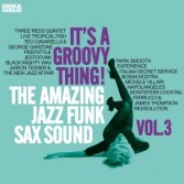 It's A Groovy Thing! The Amazing Jazz Funk Sax Sound Vol.3