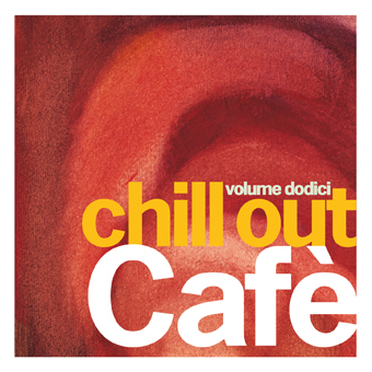 Chill Out Cafe' volume dodici